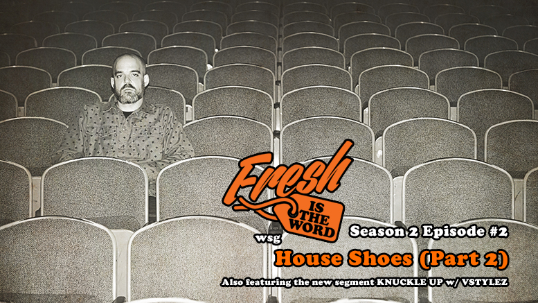 Fresh Is The Word - Season 2, Episode #2: House Shoes (Part 2)