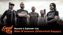 Season 2, Episode #15: Mike D'Antonio (Killswitch Engage)