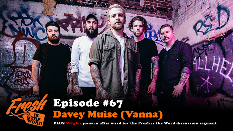 Episode #67: Davey Muise (Vanna) - Fresh Is The Word Podcast