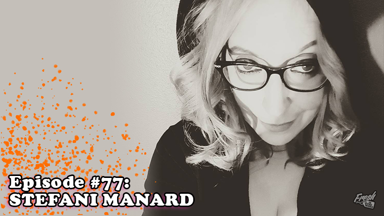 Fresh is the Word Podcast Episode 77: Stefani Manard