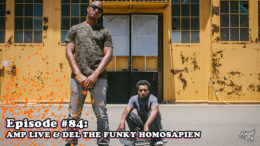 Episode #84 - Amp Live & Del The Funky Homosapien