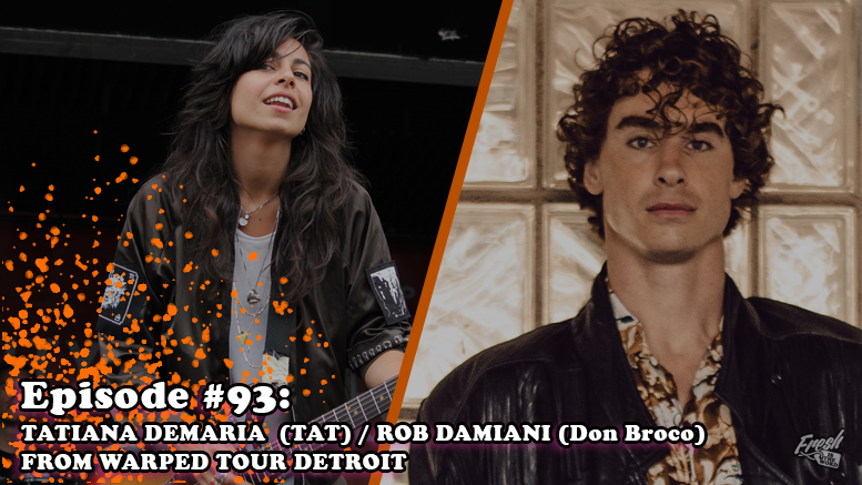 Fresh is the Word Podcast - Episode 93 - Tatiana DeMaria - Rob Damiani (Don Broco) - From Warped Tour 2018 Detroit