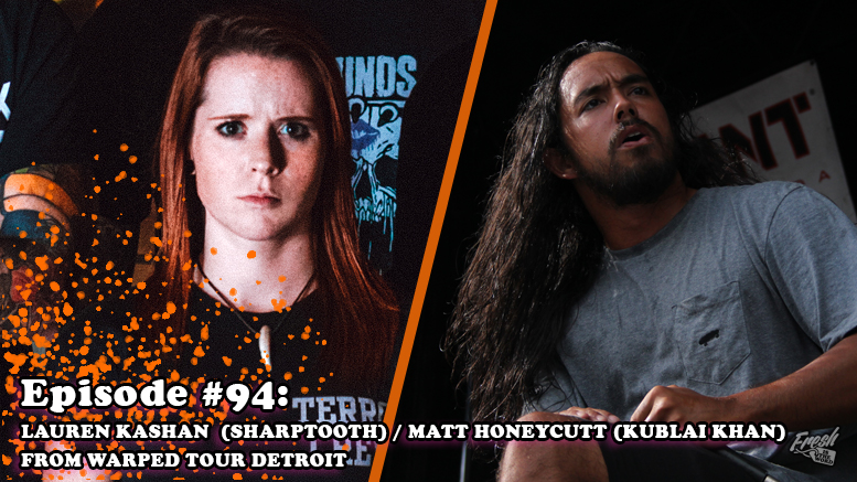 Episode 94 - Lauren Kashan (Sharptooth) - Matt Honeycutt (Kublai Khan) - From Warped Tour 2018 Detroit