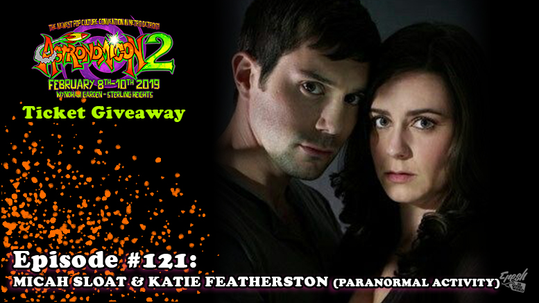 Fresh is the Word Podcast - Episode 121 - Micah Sloat and Katie Featherston - Paranormal Activity (Astronomicon 2 Ticket Giveaway)