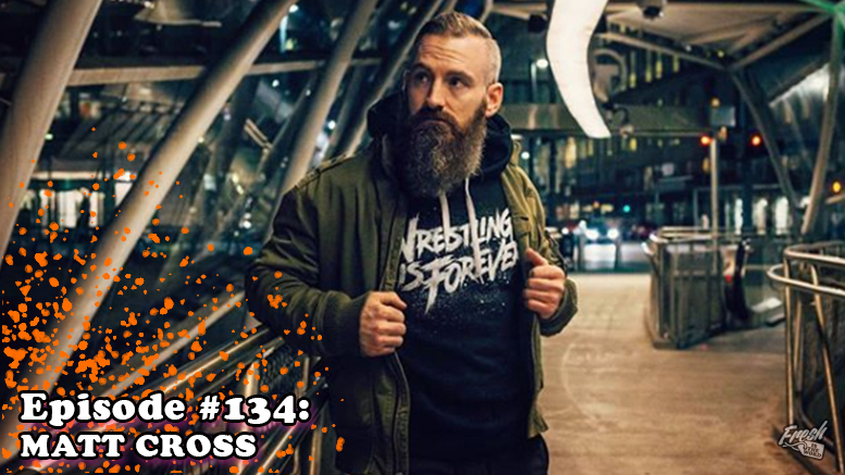 Fresh is the Word Podcast - Episode 134 - Matt Cross - Son of Havoc in Lucha Underground - Olde Wrestling - Wrestling is Forever