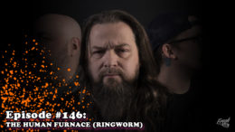 Fresh is the Word Podcast - Episode 146 - The Human Furnace - Ringworm