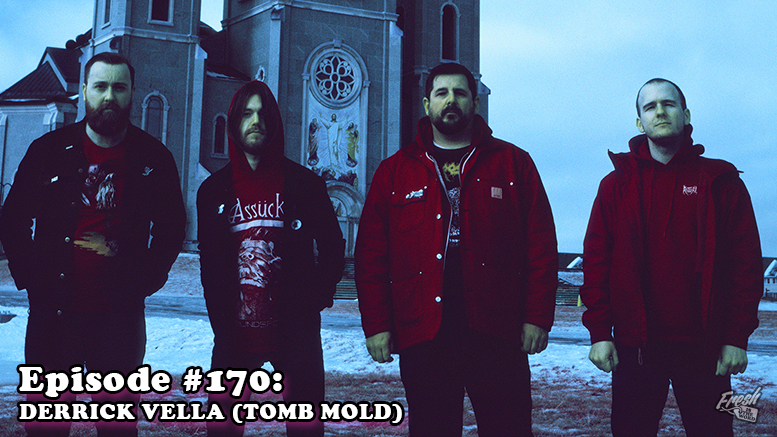 Fresh is the Word Podcast - Episode #170: Derrick Vella - Tomb Mold