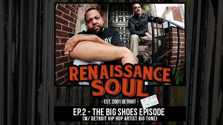 Renaissance Soul Podcast: Ep. 2 - The Big Shoes Episode (w/ Detroit Hip Hop Artist Big Tone)