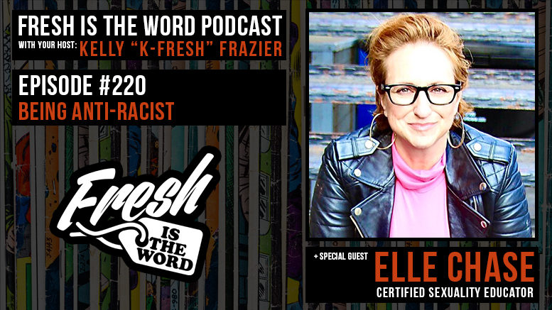 Fresh is the Word Podcast Episode #220: Being Anti-Racist + Guest Elle Chase – Certified Sexuality Educator, Writer, Speaker, Pleasure Advocate, Author of Curvy Girl Sex, Creator of LadyCheeky