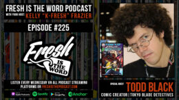 Fresh is the Word Podcast Episode #225: Todd Black