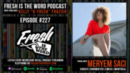 Fresh is the Word Podcast Episode #227: Meryem Saci – Algerian Refugee, Now Montreal-Based Singer, Songwriter, and Emcee, New EP All In Available Now