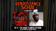 Renaissance Soul Podcast: Ep. 4 - The Dead Flowerz Episode (w/ Detroit Rap Legend Esham)