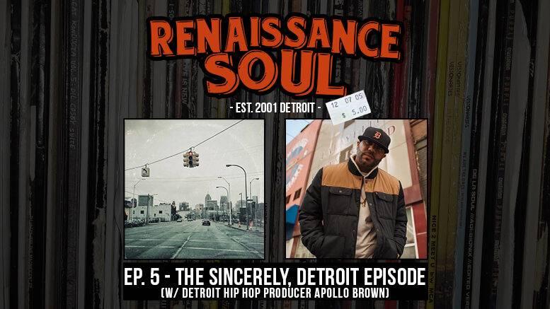 Renaissance Soul Podcast: Ep. 5 - The Sincerely, Detroit Episode (w/ Detroit Hip Hop Producer Apollo Brown)