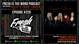 "Fresh is the Word Episode #229: Kiarely Castillo and Kristen Sturgis (of the metalcore band Conquer Divide) - New Single ""Chemicals"" Available Now, First Single in Five Years"