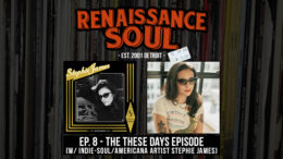 Renaissance Soul Podcast: Ep. 8 - The These Days Episode (w/ Indie Soul/Americana Artist Stephie James)