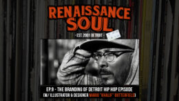 "Renaissance Soul Podcast EP.9 - The Branding of Detroit Hip Hop Episode (w/ Illustrator & Designer Mario ""Khalif"" Butterfield)"