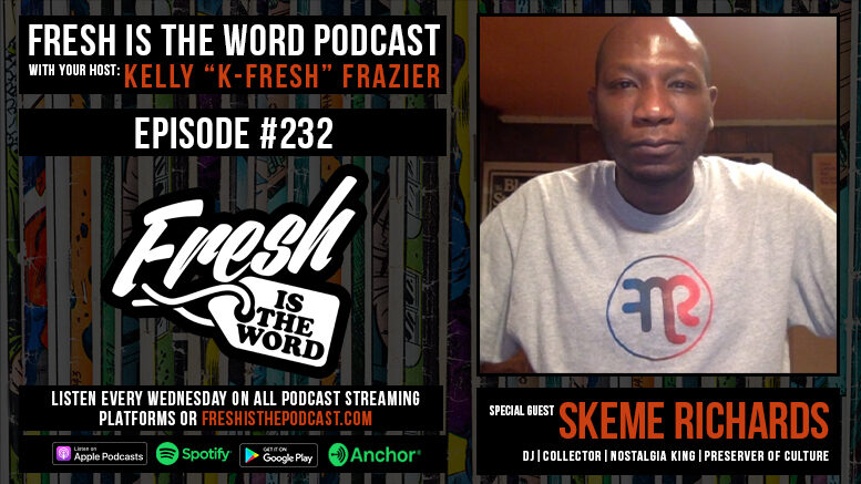 Fresh is the Word Podcast Episode #232: Skeme Richards - Global DJ, Cultural Ambassador, Foodie and Pop Culture Preserver, Purveyor of Rare Gems, and Runs the Website Nostalgia King