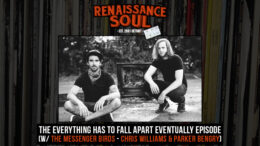 Renaissance Soul Podcast Ep.10 - The Everything Has To Fall Apart Eventually Episode (w/ The Messenger Birds - Chris Williams & Parker Bengry)