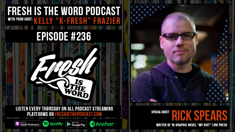 Fresh is the Word Podcast Episode #236: Rick Spears - Author of YA Graphic Novel My Riot, Out Now Via Oni Press