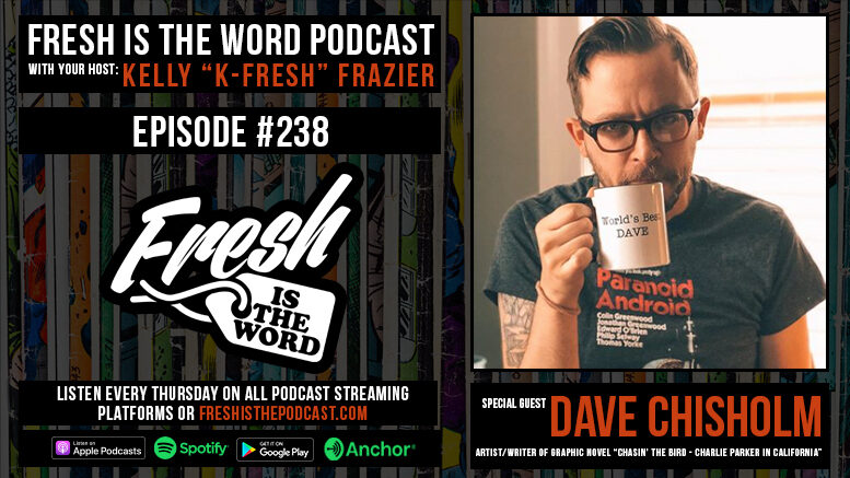 Fresh is the Word Podcast Episode #238: Dave Chisholm - Artist/Writer of Graphic Novel 'Chasin' the Bird - Charlie Parker in California'
