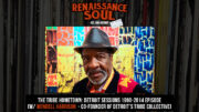 Renaissance Soul Podcast – The Tribe Hometown: Detroit Sessions 1990-2014 Episode (w/ Wendell Harrison – Co-Founder of Detroit's Tribe Collective and Legendary Jazz Clarinet Player and Saxophonist)