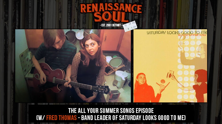 Renaissance Soul Podcast - The All Your Summer Songs Episode (w/ Fred Thomas - Band Leader of Saturday Looks Good To Me)
