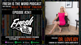 Fresh is the Word Podcast Episode #241: Dr. Lovejoy - Femdom Sex Therapist & Erotic Audio Artist