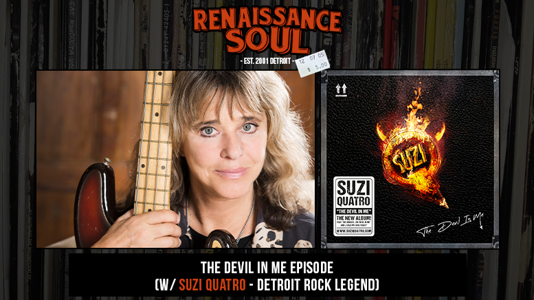 Renaissance Soul Podcast - The Devil In Me Episode (w/ Suzi Quatro - Detroit Rock Legend)