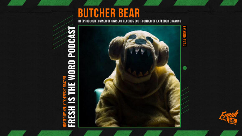 Fresh is the Word Podcast Episode #245: Butcher Bear - DJ, Producer, Owner of (iN)Sect Records, Co-Founder of Exploded Drawing, Drummer in Black Mercy
