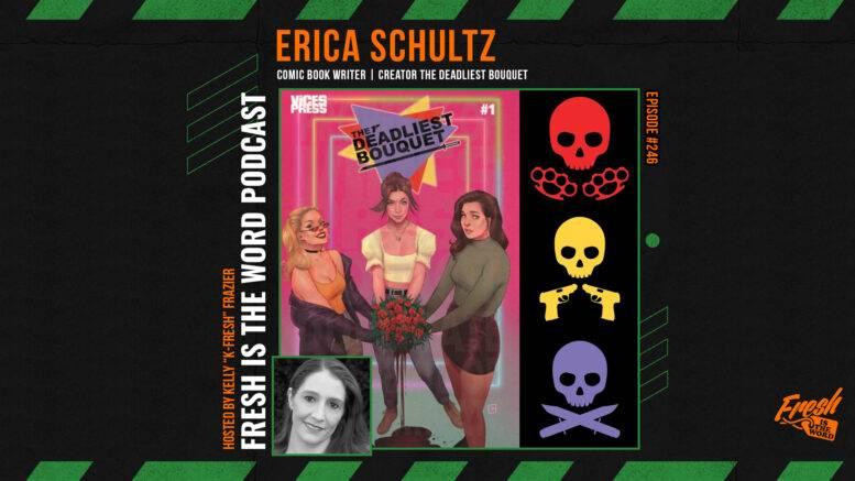 Episode #246: Erica Schultz - Comic Book Writer, Creator of Graphic Mini-Series The Deadliest Bouquet, Launching Now on Kickstarter