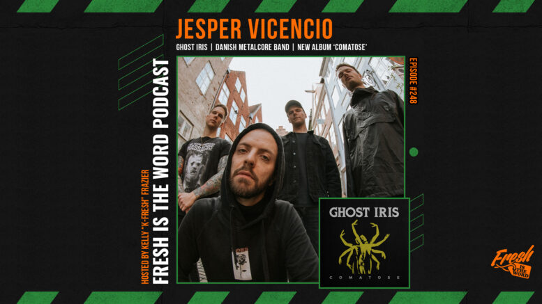 Fresh is the Word Podcast Episode #248: Jesper Vicencio - Lead Vocalist of Danish Metalcore Band Ghost Iris, New Album 'Comatose' Out Now via Long Branch Records