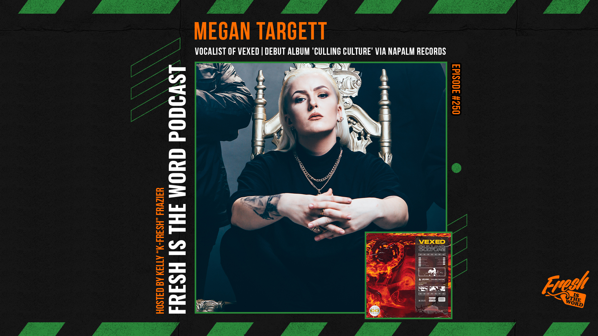 Fresh is the Word Podcast Episode #250: Megan Targett - Vocalist of the UK Alt-Metal Band VEXED, Debut Album 'Culling Culture' Out Now Via Napalm Records