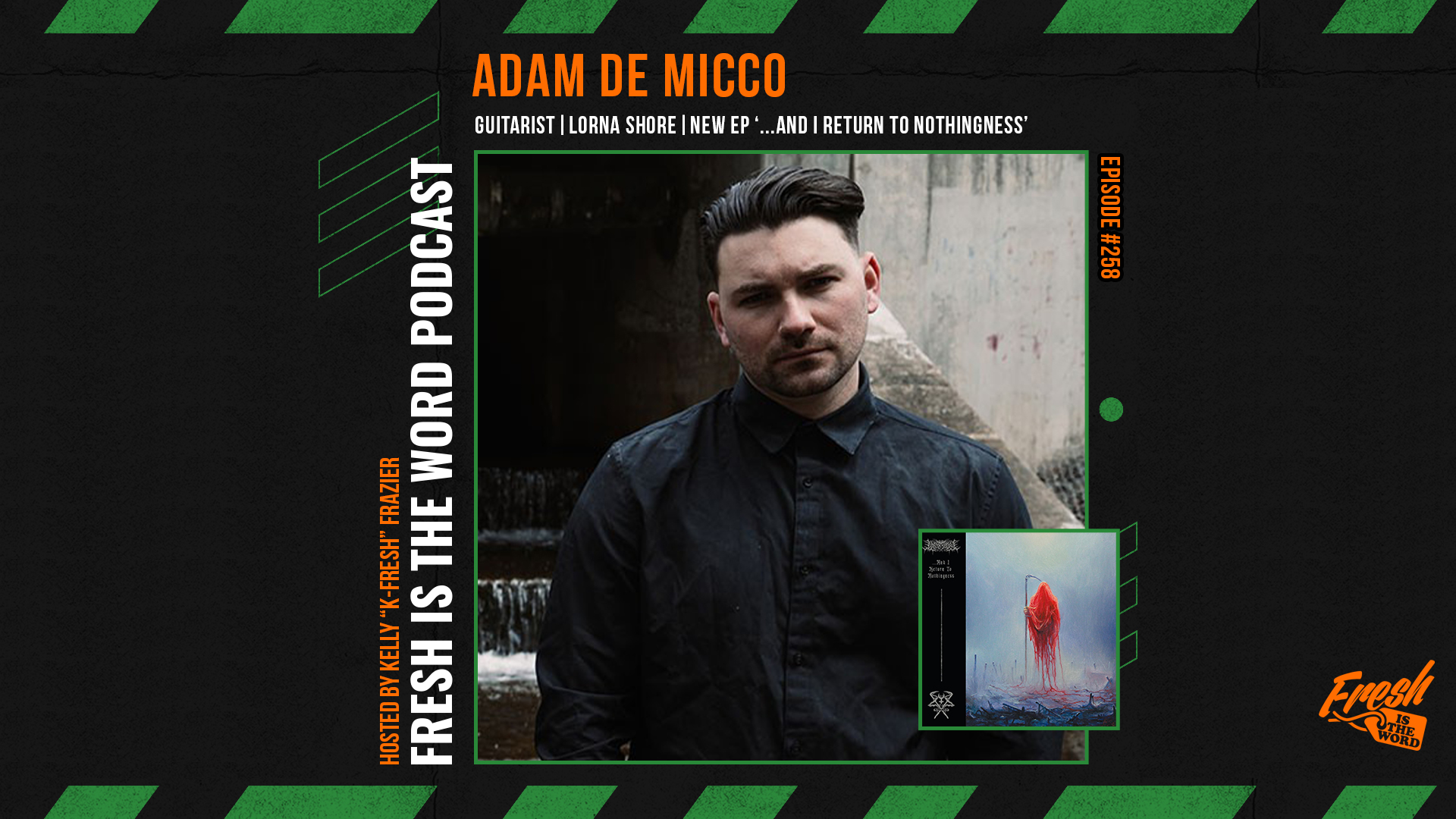 Fresh is the Word Podcast Episode #258: Adam De Micco - Guitarist of 4-Piece Deathcore Band LORNA SHORE, New EP '...And I Return to Nothingness' Out Now via Century Media